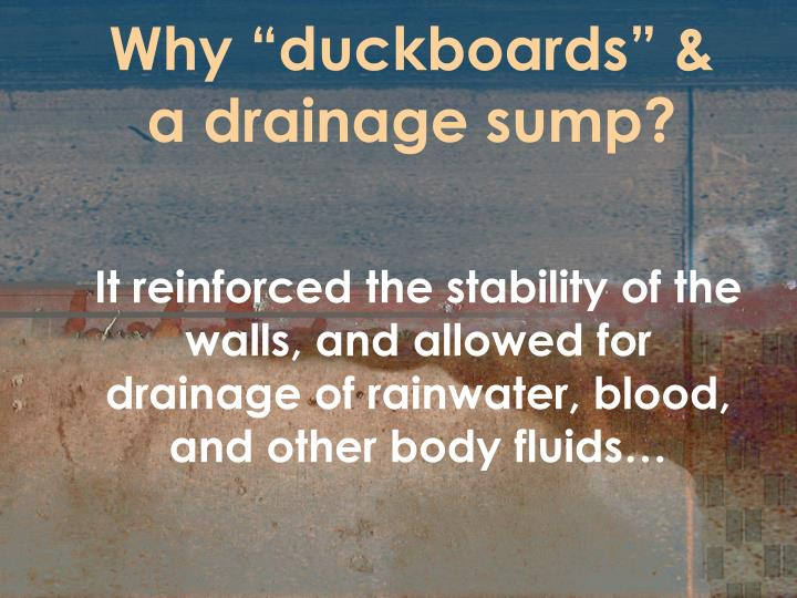 "Why ""duckboards"" & a drainage sump?"