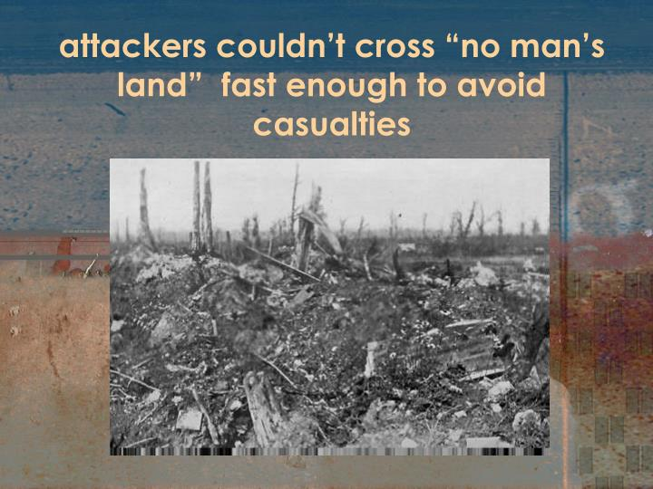 "attackers couldn't cross ""no man's land""  fast enough to avoid casualties"