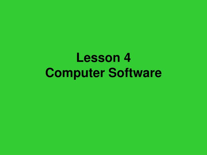 Lesson 4 computer software