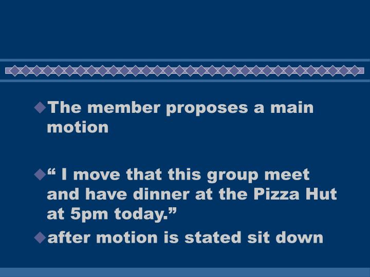 The member proposes a main motion