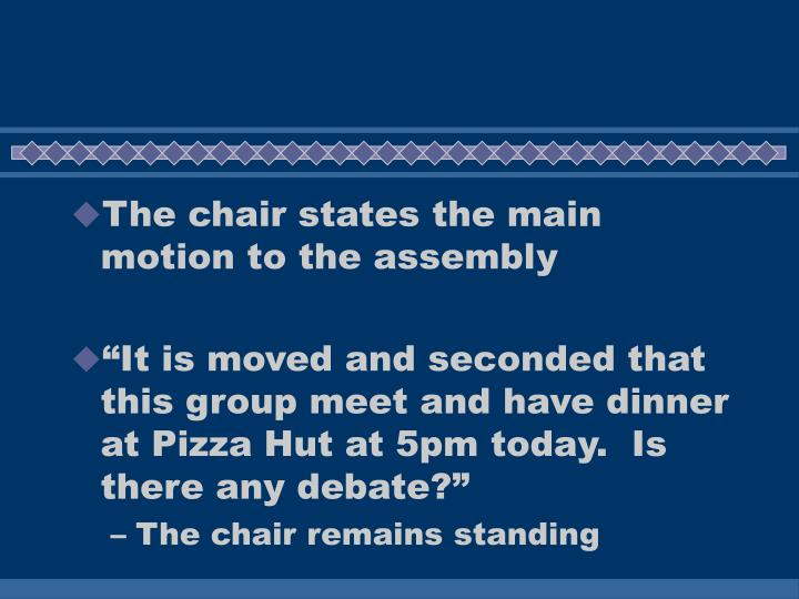 The chair states the main motion to the assembly