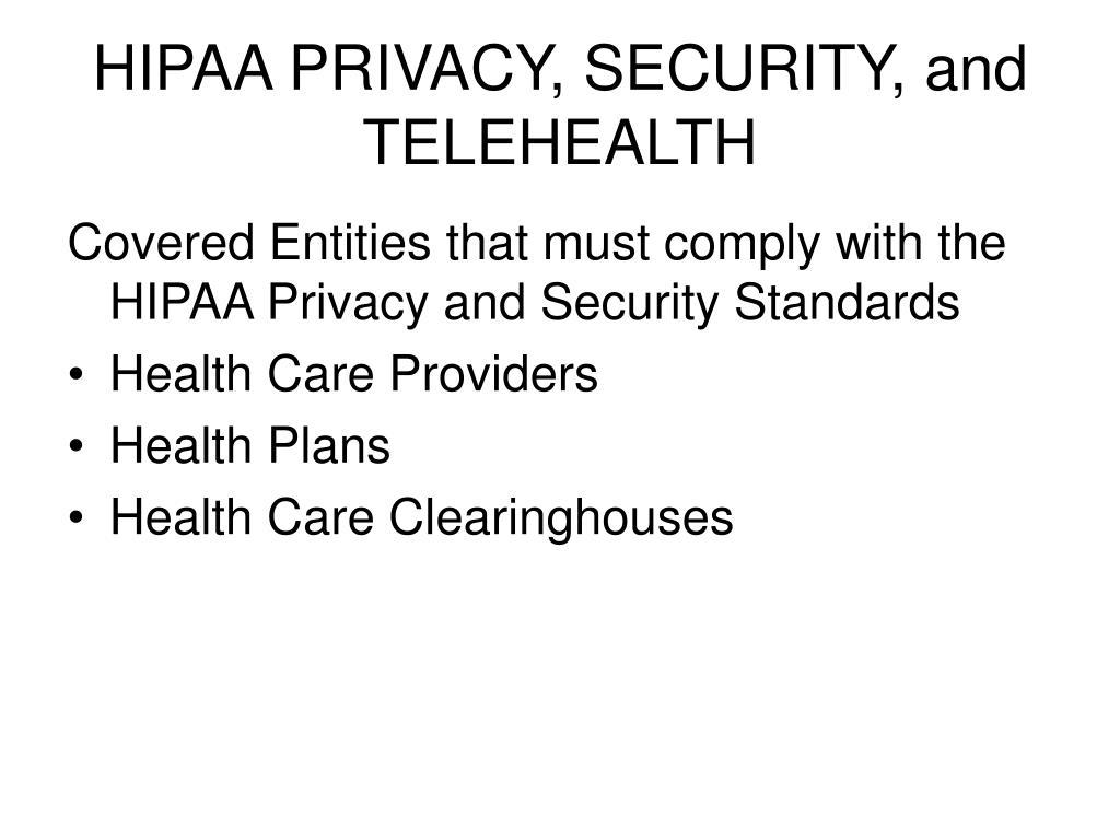 HIPAA PRIVACY, SECURITY, and TELEHEALTH