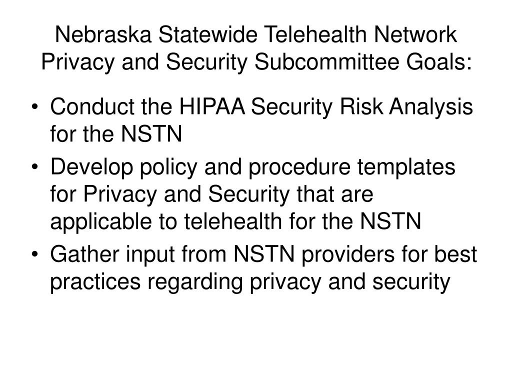 Nebraska Statewide Telehealth Network Privacy and Security Subcommittee Goals: