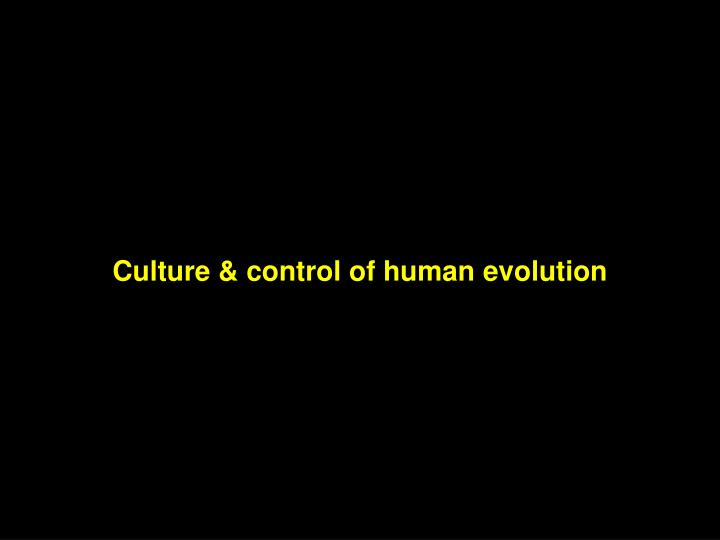 Culture & control of human evolution