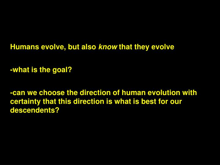 Humans evolve, but also
