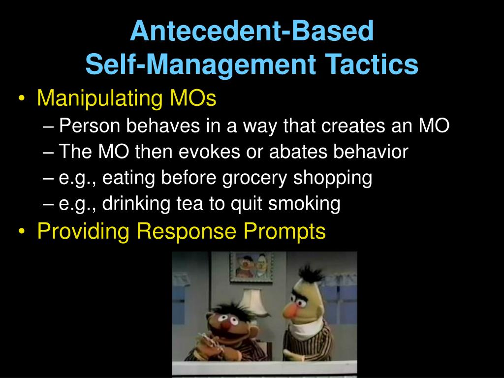 Antecedent-Based                  Self-Management Tactics