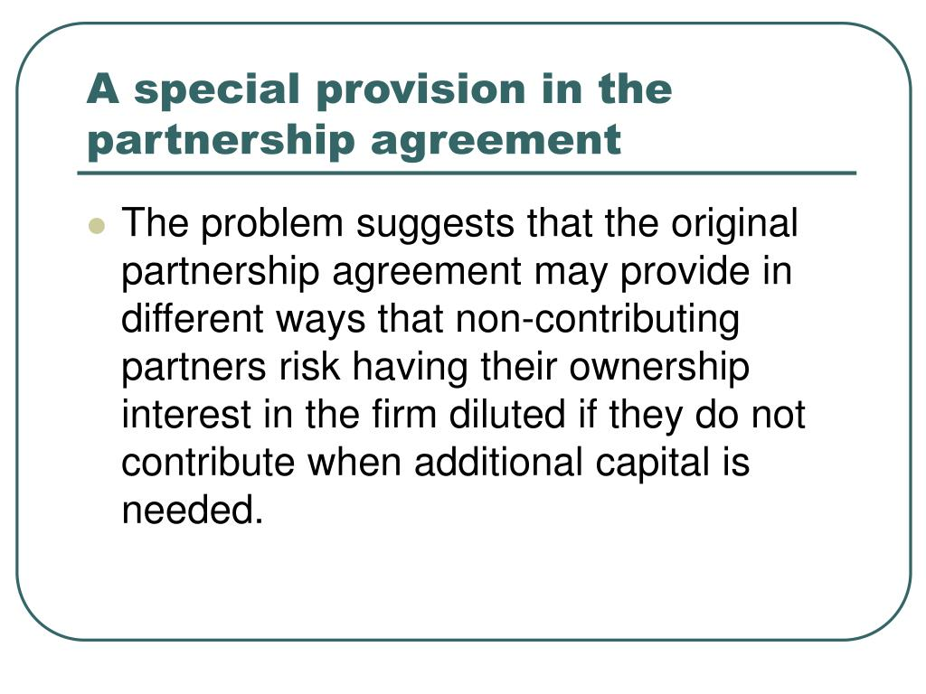 A special provision in the partnership agreement