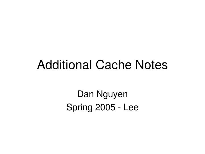 Additional cache notes