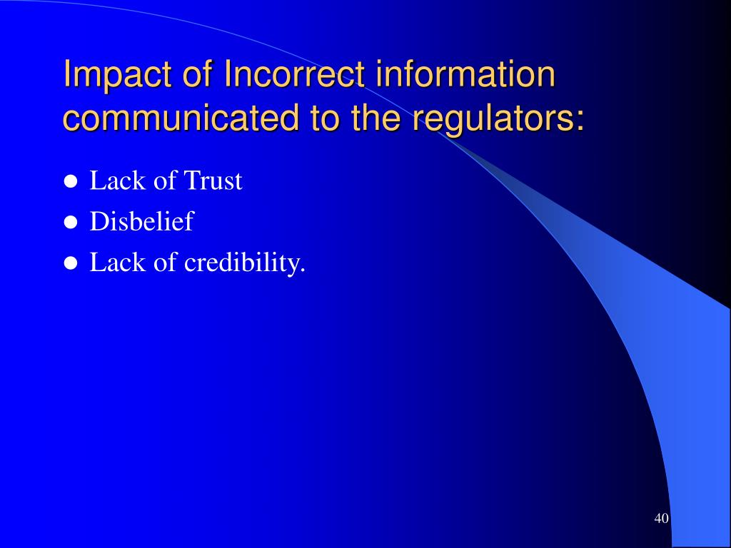 Impact of Incorrect information communicated to the regulators: