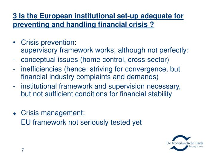 3 Is the European institutional set-up adequate for preventing and handling financial crisis ?