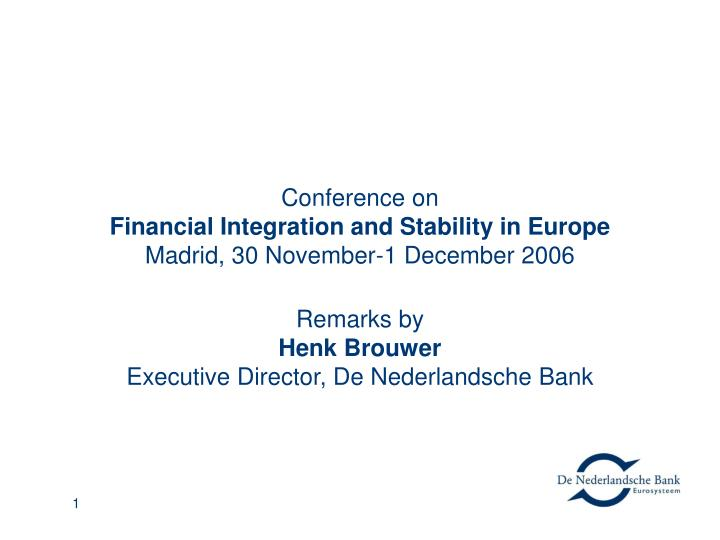 Conference on financial integration and stability in europe madrid 30 november 1 december 2006