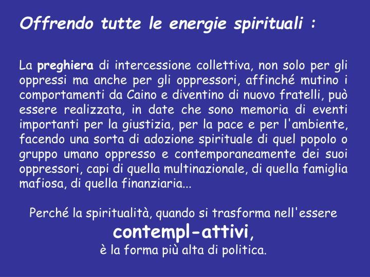 Offrendo tutte le energie spirituali :