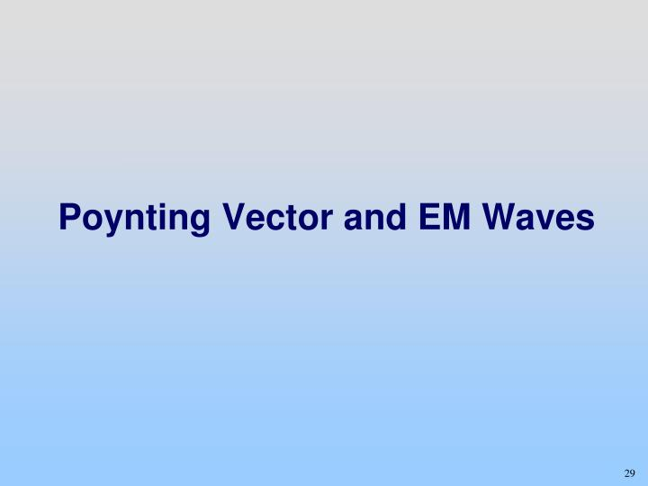 Poynting Vector and EM Waves