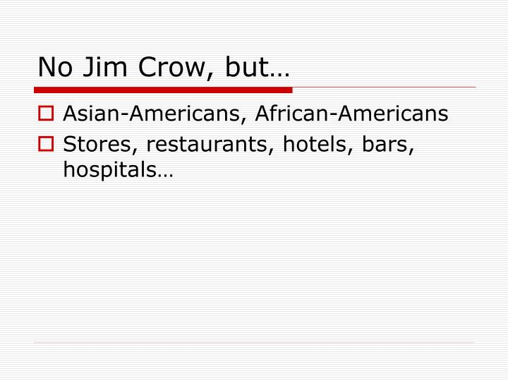No Jim Crow, but…
