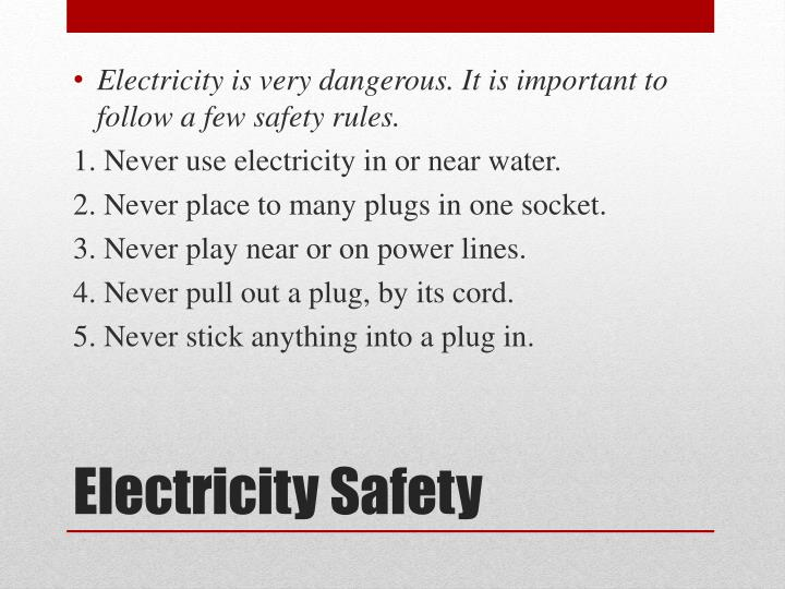 Electricity is very dangerous.