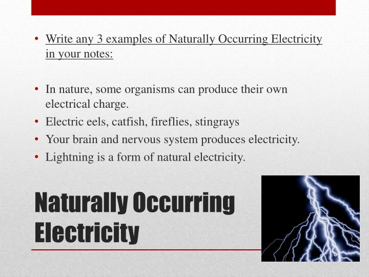 Write any 3 examples of Naturally Occurring Electricity in your notes:
