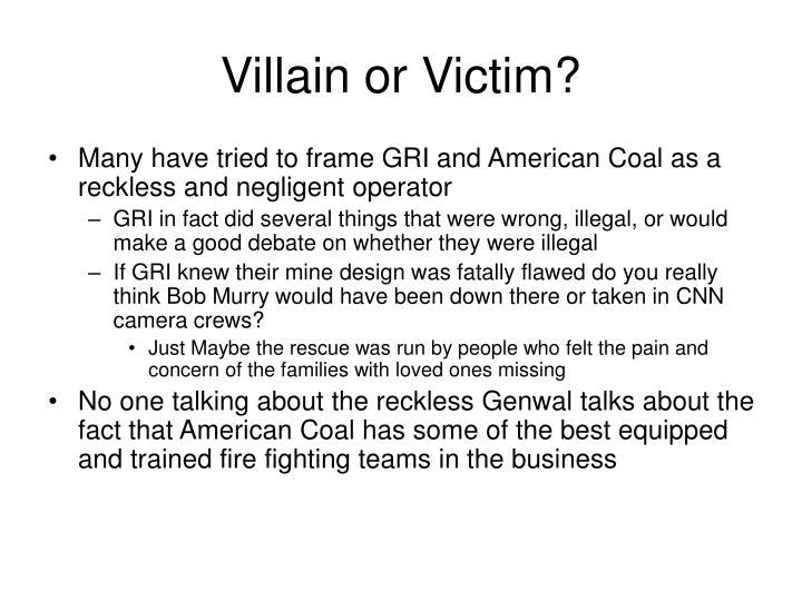 Villain or Victim?