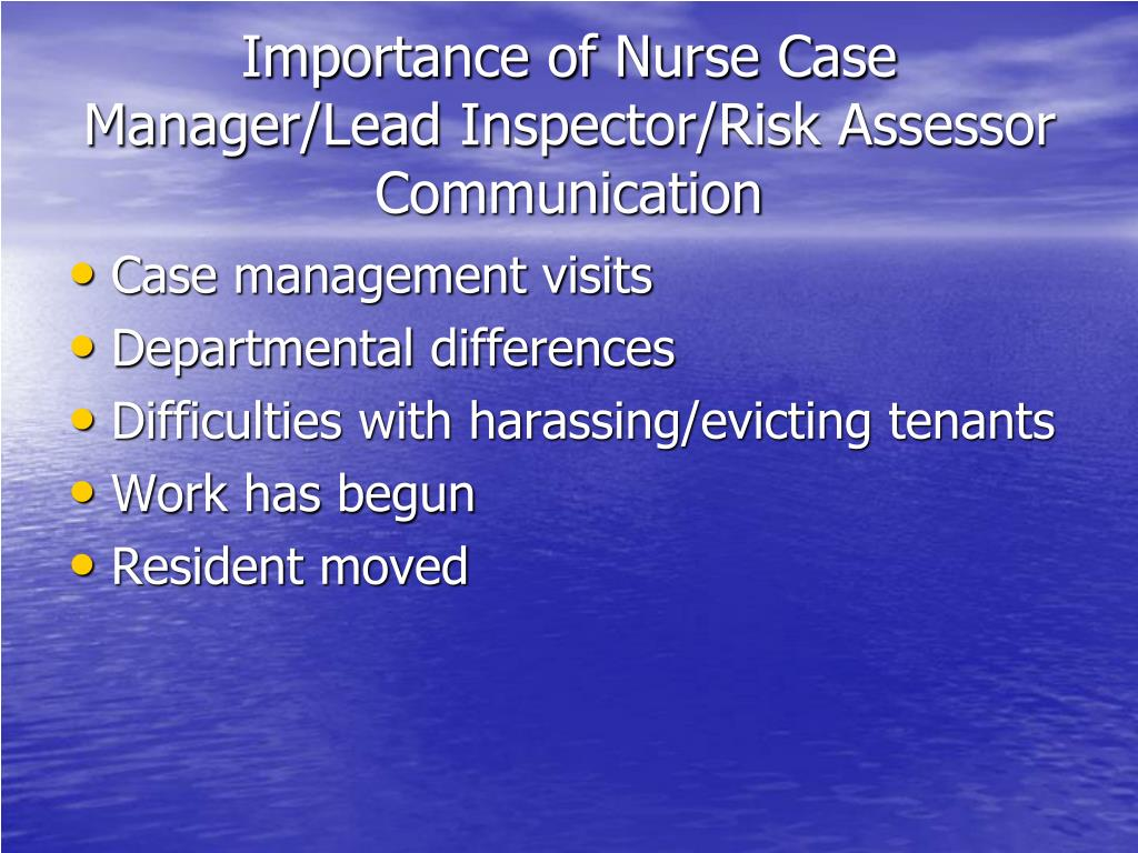 Importance of Nurse Case Manager/Lead Inspector/Risk Assessor Communication