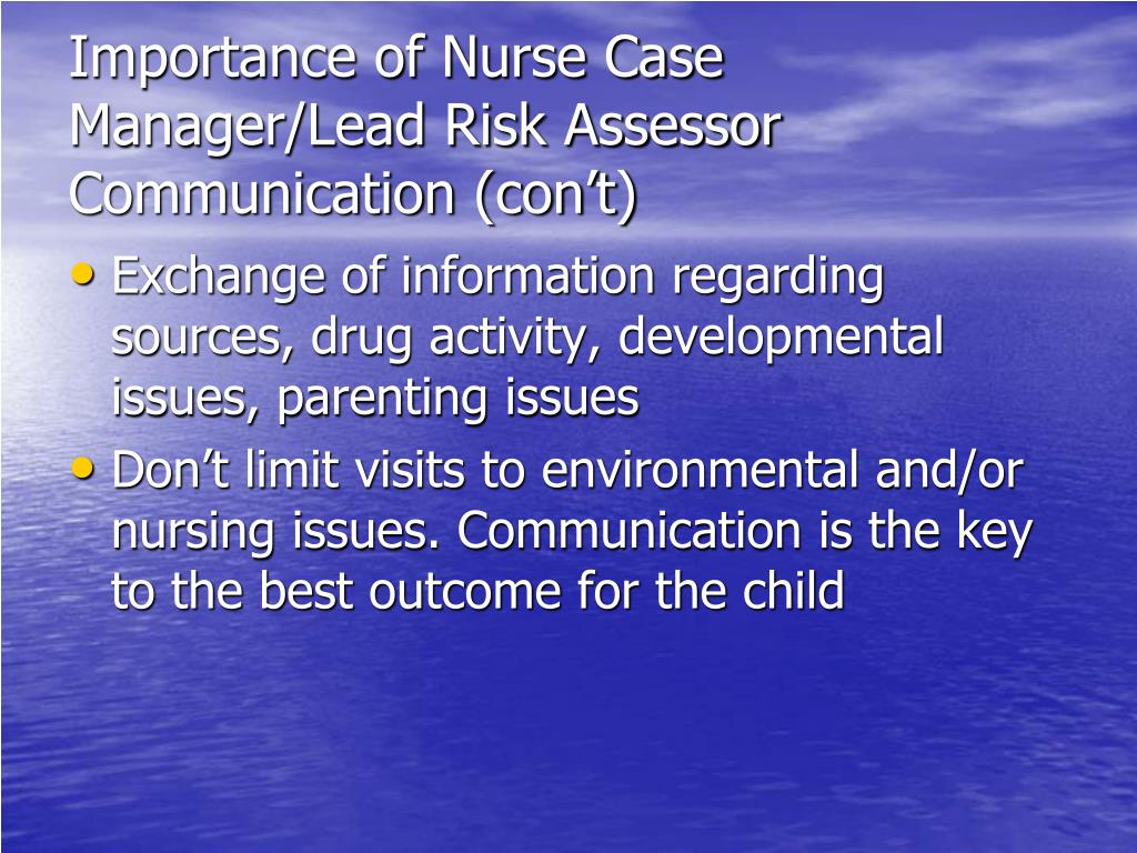 Importance of Nurse Case Manager/Lead Risk Assessor Communication (con't)