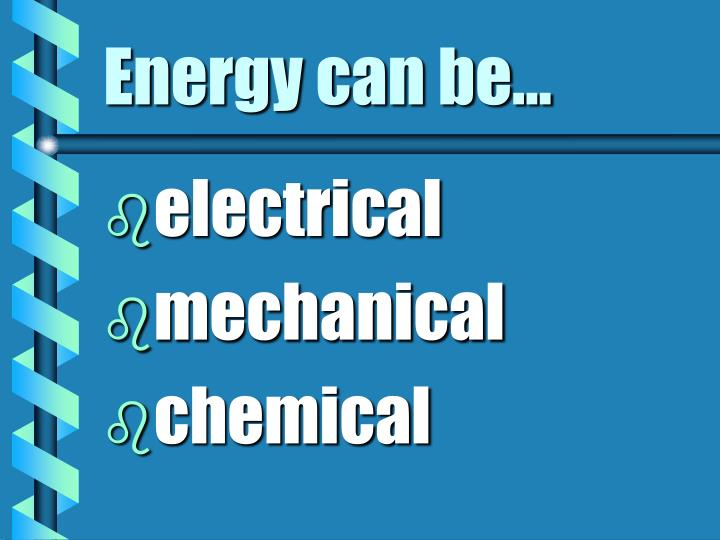 Energy can be…