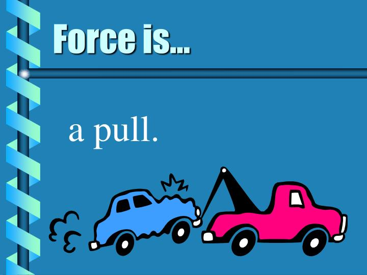 Force is...