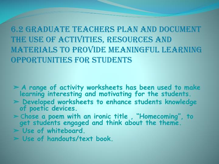 6.2 Graduate teachers plan and document the use of activities, resources and materials to provide meaningful learning opportunities for students