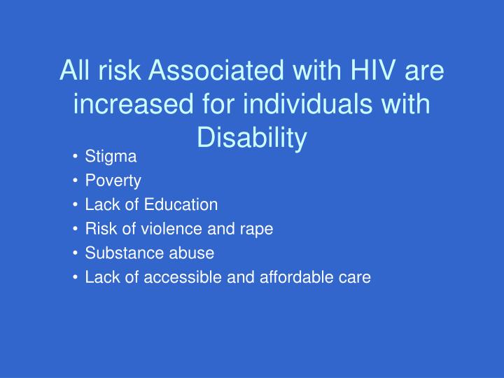 All risk Associated with HIV are increased for individuals with Disability