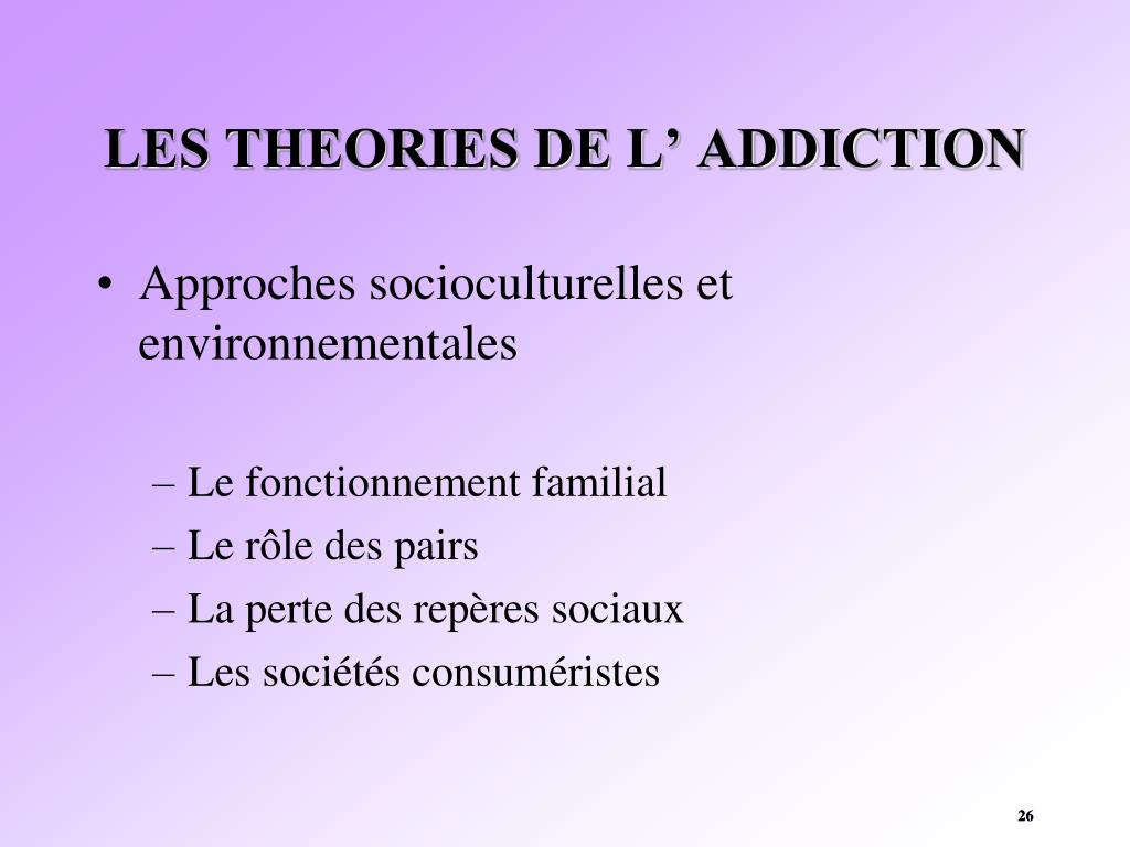 LES THEORIES DE L' ADDICTION