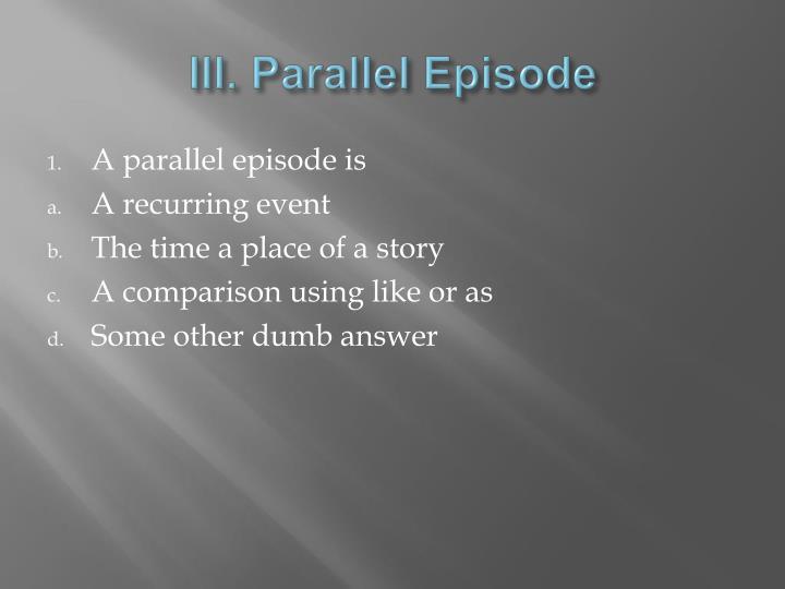 III. Parallel Episode