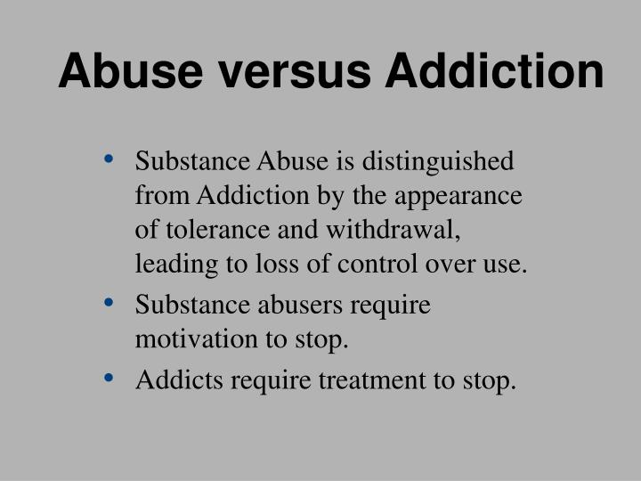 Abuse versus addiction