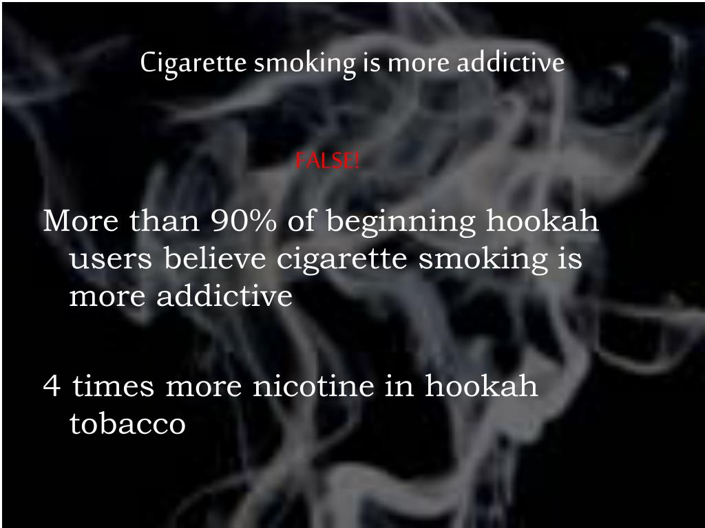 Cigarette smoking is more addictive