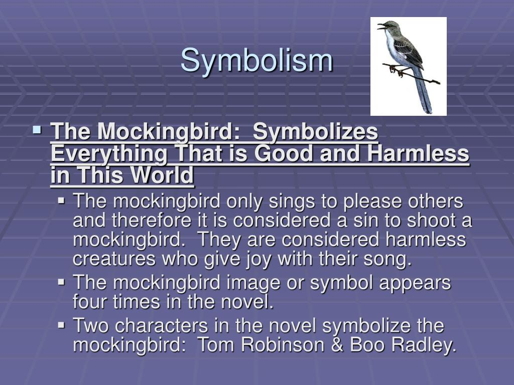 the symbol of the mockingbird in the character of tom robinson in to kill a mockingbird a novel by h People consider tom robinson to be the mockingbird alluded to in the title of 'to kill a mockingbird' because they want to pretend that it is about civil rights.