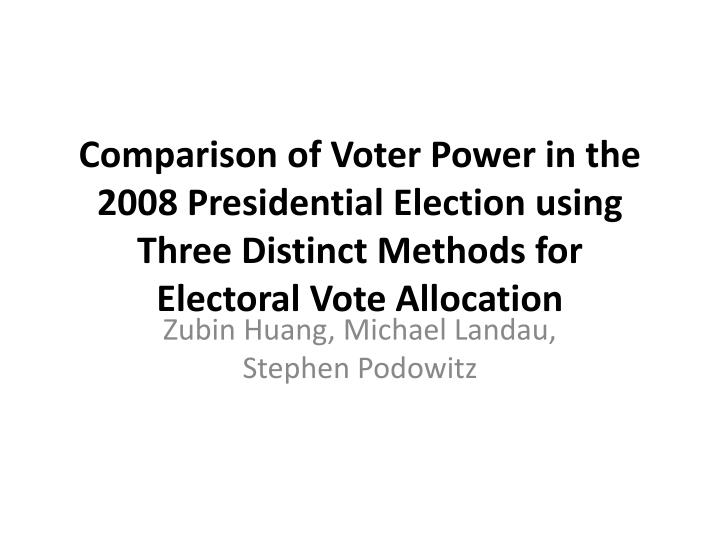 Comparison of Voter Power in the 2008 Presidential Election using Three Distinct Methods for Elector...
