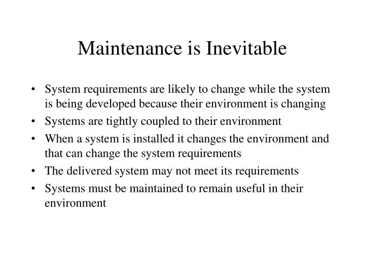 Maintenance is Inevitable