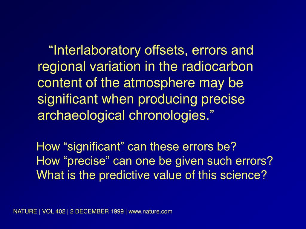 """Interlaboratory offsets, errors and regional variation in the radiocarbon content of the atmosphere may be significant when producing precise archaeological chronologies."""