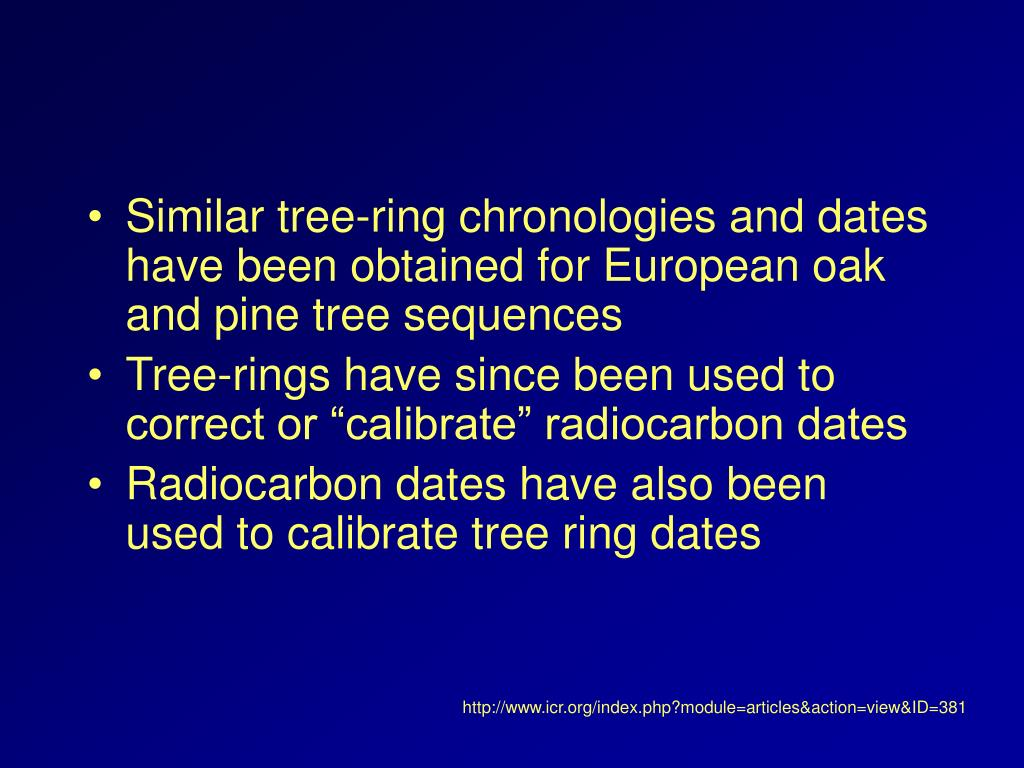 Similar tree-ring chronologies and dates have been obtained for European oak and pine tree sequences