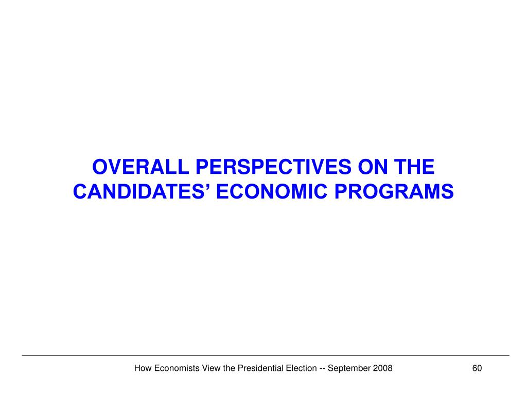 OVERALL PERSPECTIVES ON THE CANDIDATES' ECONOMIC PROGRAMS