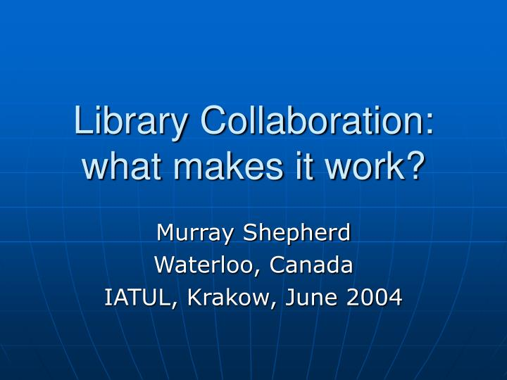 Library collaboration what makes it work