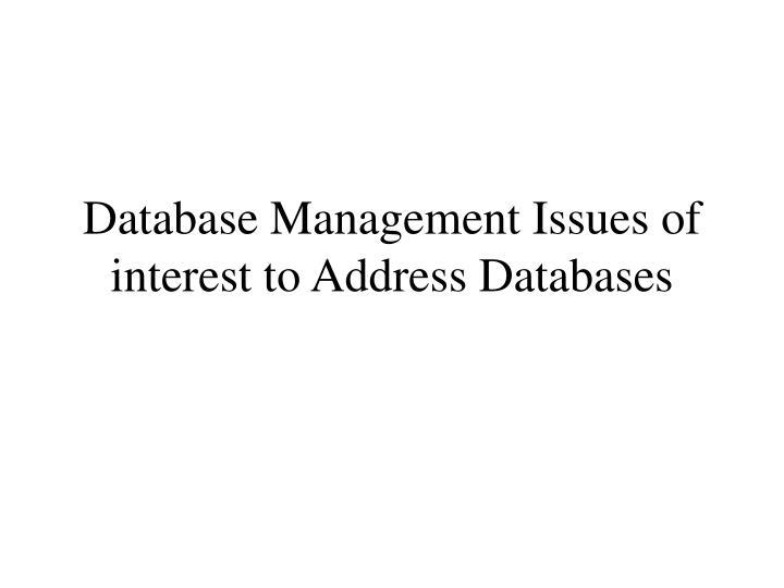 Database Management Issues of interest to Address Databases