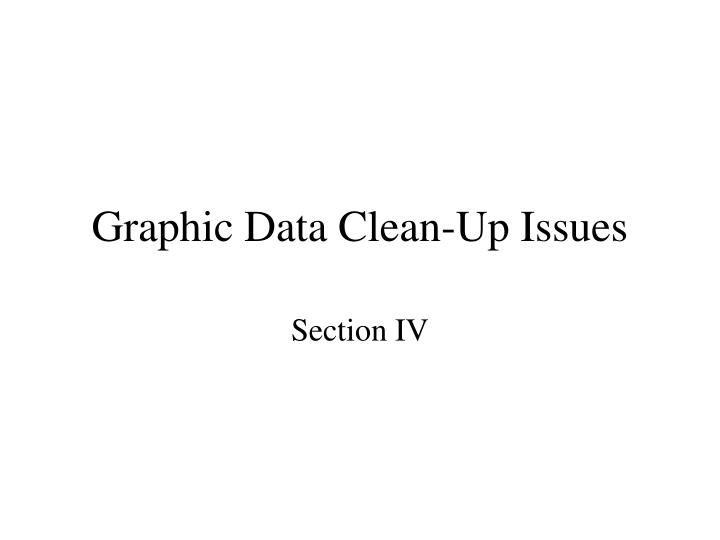 Graphic Data Clean-Up Issues