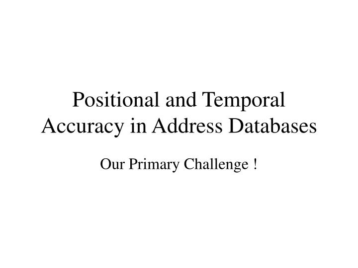 Positional and Temporal Accuracy in Address Databases