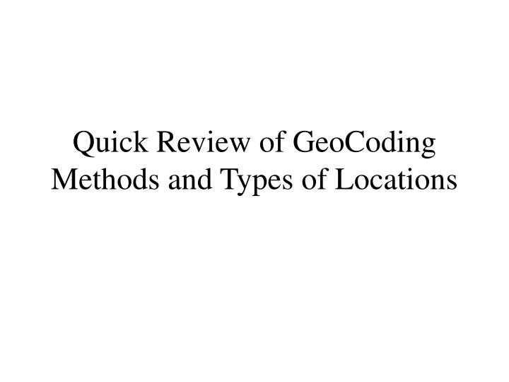 Quick Review of GeoCoding Methods and Types of Locations