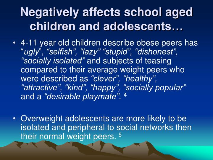 Negatively affects school aged children and adolescents…