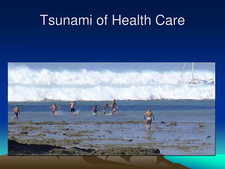 Tsunami of Health Care