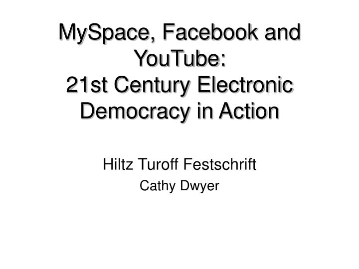 Myspace facebook and youtube 21st century electronic democracy in action