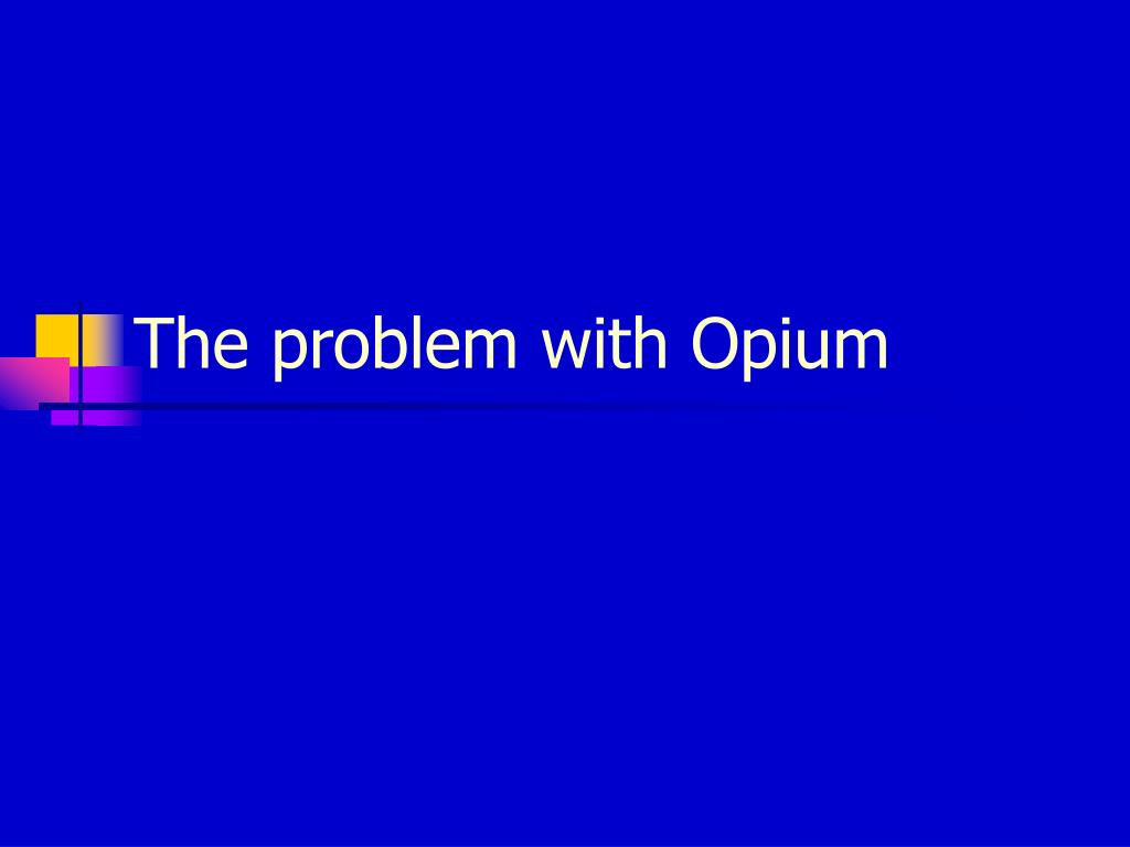 The problem with Opium