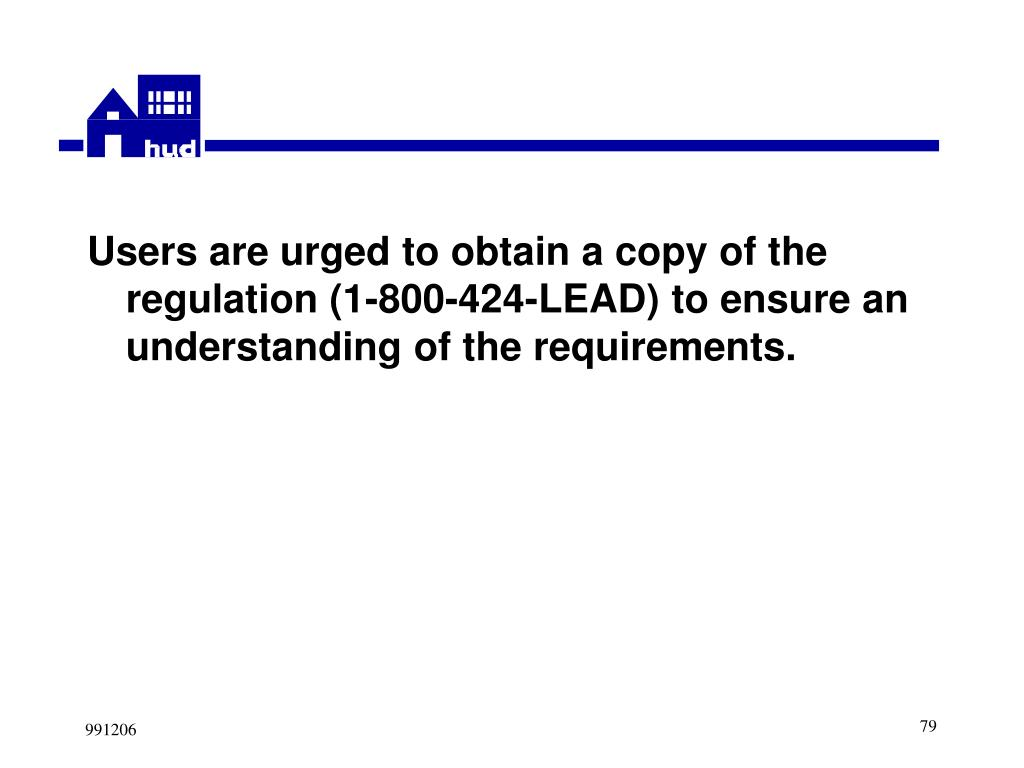 Users are urged to obtain a copy of the regulation (1-800-424-LEAD) to ensure an understanding of the requirements.