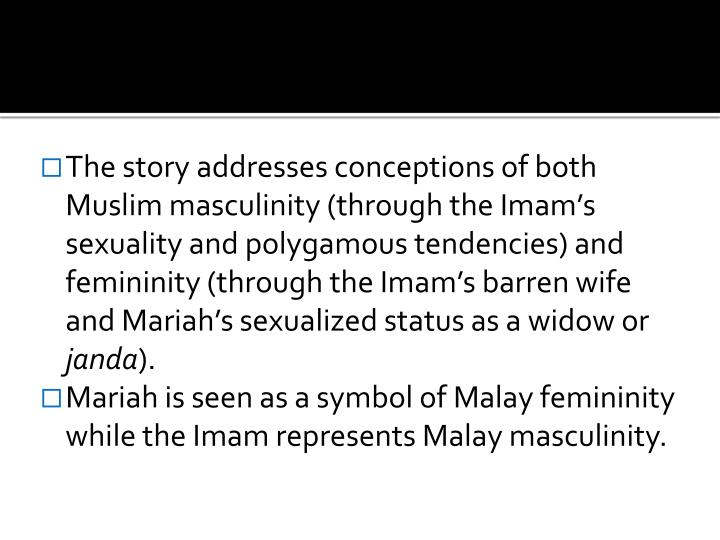The story addresses conceptions of both Muslim masculinity (through the Imam's sexuality and polyg...