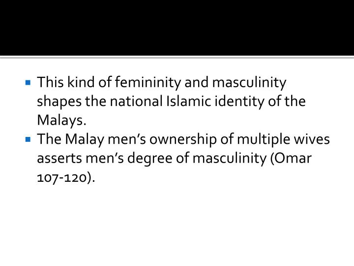 This kind of femininity and masculinity shapes the national Islamic identity of the Malays.