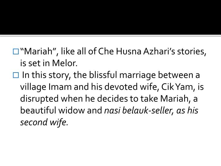 """Mariah"", like all of Che Husna Azhari's stories, is set in Melor."